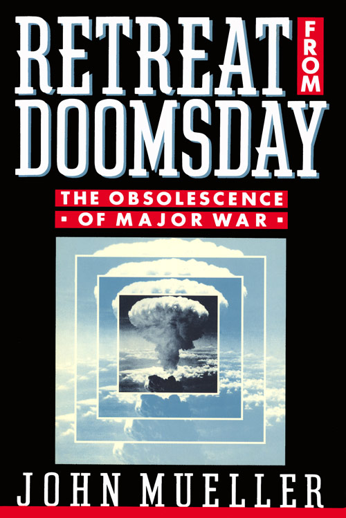 Retreat from Doomsday: The Obsolescence of Major War by Mueller