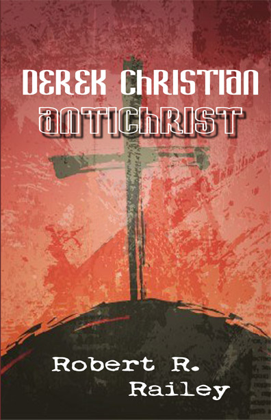 Derek Christian, Antichrist by Robert R. Railey